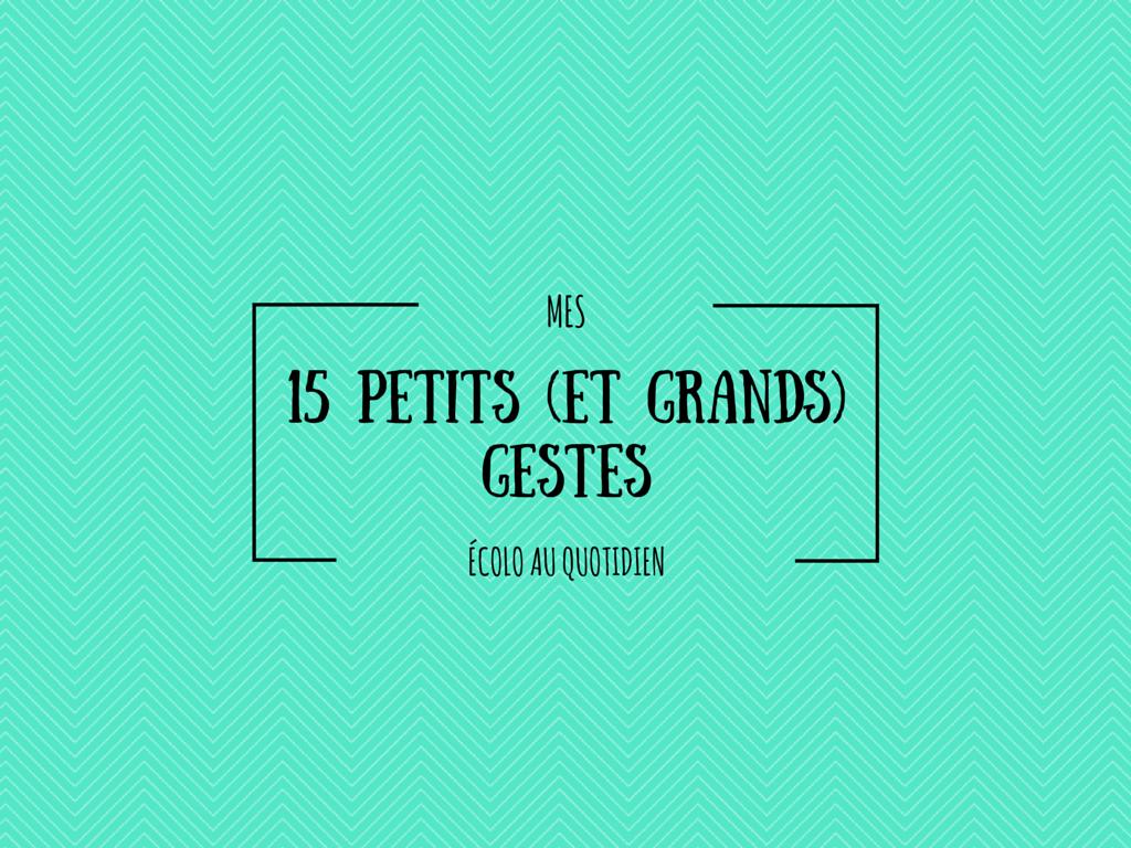 15 petits (et grands) gestes